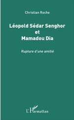 Littérature : LÉOPOLD SÉDAR SENGHOR ET MAMADOU DIA, Rupture d'une amitié ( Christian Roche )